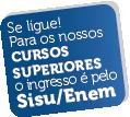 Se ligue! Para os nossos cursos superiores o ingresso é pelo SISU/ENEM